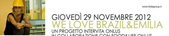 GIOVEDÌ 29 NOVEMBRE 2012 WE LOVE BRAZIL&EMILIA UN PROGETTO INTERVITA ONLUS IN COLLABORAZIONE CON FOOD&LIFE ONLUS