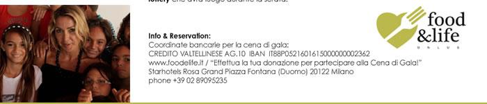 """Info & Reservation: Coordinate bancarie per la cena di gala: CREDITO VALTELLINESE AG.10  IBAN  IT88P0521601615000000002362 www.foodelife.it / """"Effettua la tua donazione per partecipare alla Cena di Gala!"""" Starhotels Rosa Grand Piazza Fontana (Duomo) 20122 Milano phone +39 02 89095235"""